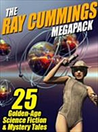 Ray Cummings MEGAPACK (R): 25 Golden Age Science Fiction and Mystery Tales