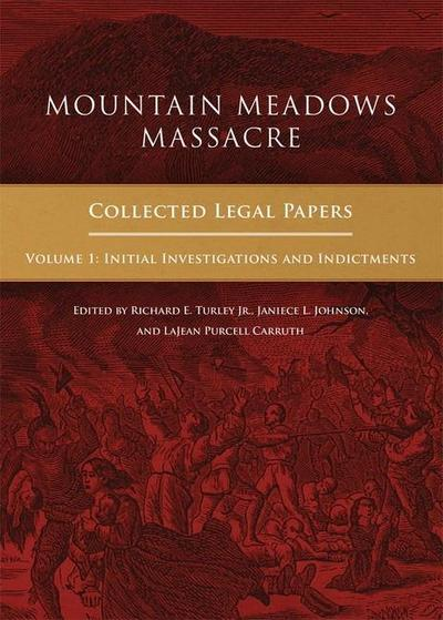 Mountain Meadows Massacre: Collected Legal Papers, Initial Investigations and Indictments