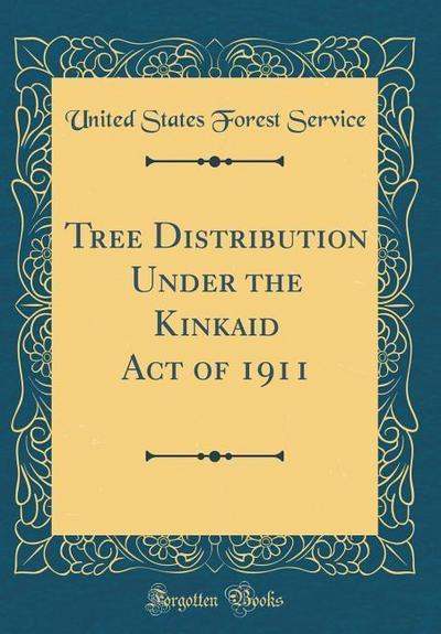Tree Distribution Under the Kinkaid Act of 1911 (Classic Reprint)