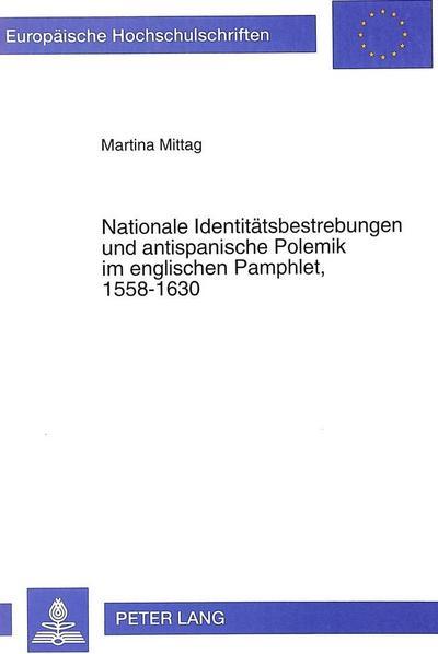 Nationale Identitätsbestrebungen und antispanische Polemik im englischen Pamphlet, 1558-1630