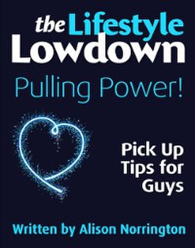 Lifestyle Lowdown: Pulling Power - Pick Up Tips for Guys