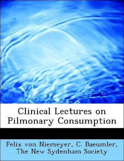 Clinical Lectures on Pilmonary Consumption