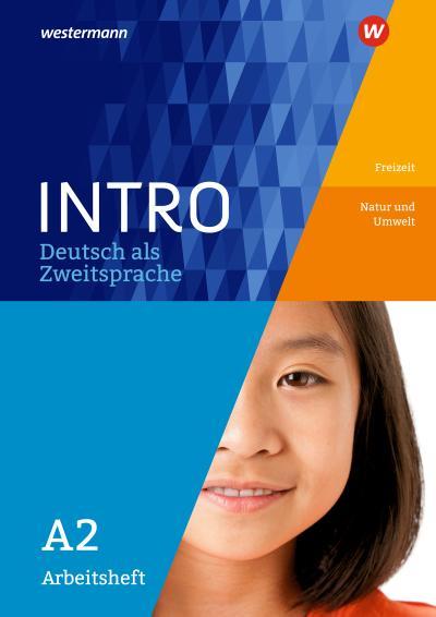 INTRO Deutsch als Zweitsprache A2. Aufbauheft.Freizeit / Natur und Umwelt