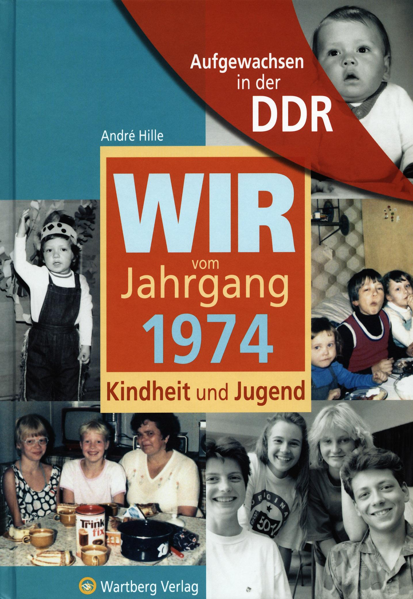 Aufgewachsen in der DDR - Wir vom Jahrgang 1974 - Kindheit und Jugend André ...