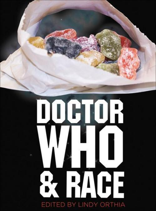 Doctor Who and Race Lindy Orthia