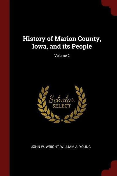 History of Marion County, Iowa, and Its People; Volume 2