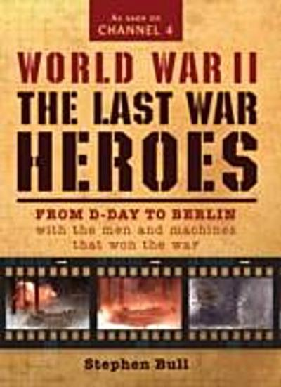 World War II: The Last War Heroes