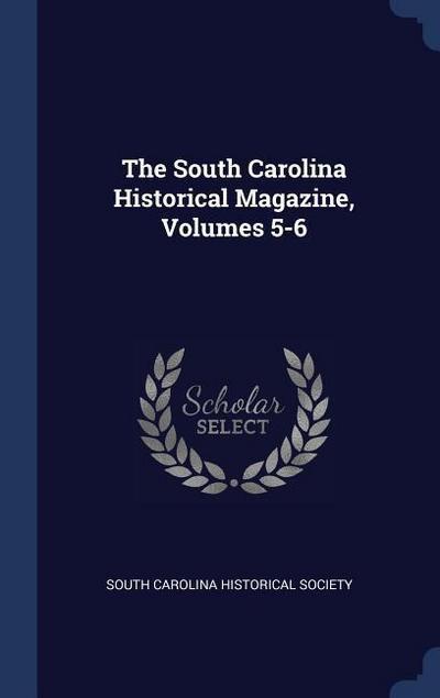 The South Carolina Historical Magazine, Volumes 5-6