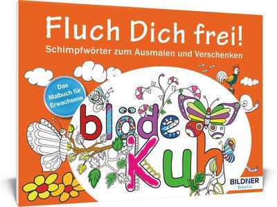 Das Malbuch für Erwachsene: Fluch Dich frei!: Schimpfwörter zum Ausmalen und Verschenken (Kreativ)