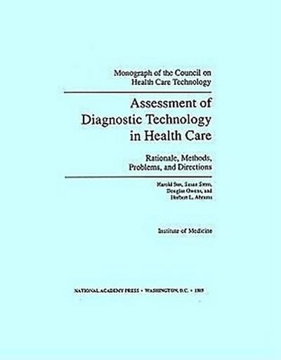 Assessment of Diagnostic Technology in Health Care:: Rationale, Methods, Problems, and Directions