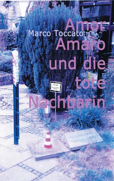 Amor Amaro und die tote Nachbarin: oder die diversen Arten der Liebe