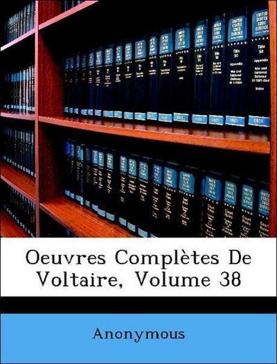 Oeuvres Complètes De Voltaire, Volume 38