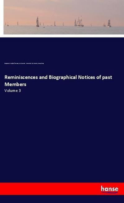 Reminiscences and Biographical Notices of past Members