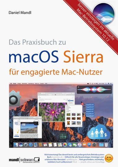 macOS Sierra - die Apple-Fibel für engagierte Mac-Nutzer; Besser einsteigen ins aktuelle Betriebssystem 10.12; Deutsch; ca. 1500 vierfarbige Abbildungen
