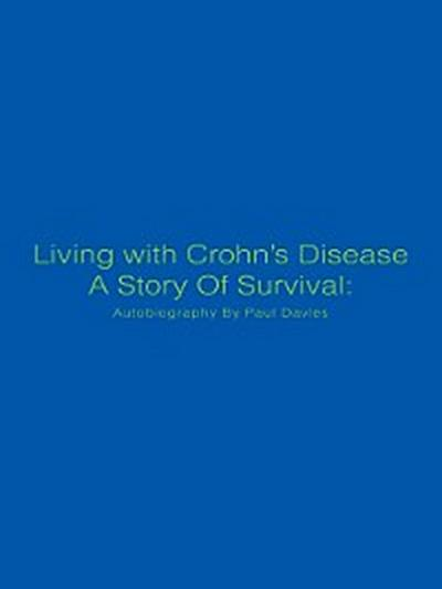 Living with Crohn'S Disease a Story of Survival: Autobiography by Paul Davies