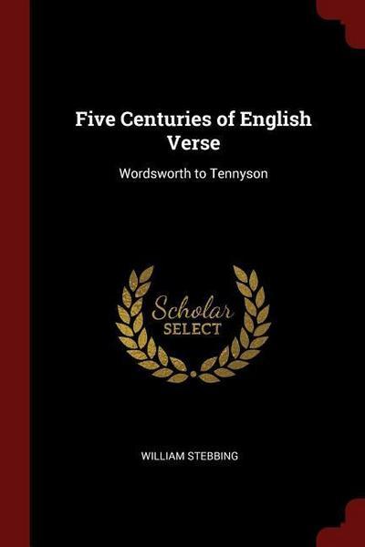 Five Centuries of English Verse: Wordsworth to Tennyson