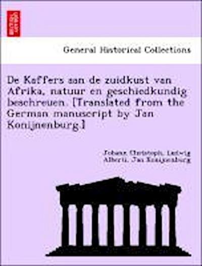 De Kaffers aan de zuidkust van Afrika, natuur en geschiedkundig beschreuen. [Translated from the German manuscript by Jan Konijnenburg.]