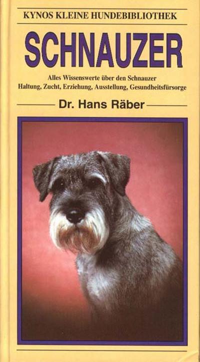 Schnauzer: Alles Wissenswerte über den Schnauzer. Haltung, Zucht, Erziehung, Ausstellung, Gesundheitsfürsorge (Kynos kleine Hundebibliothek)