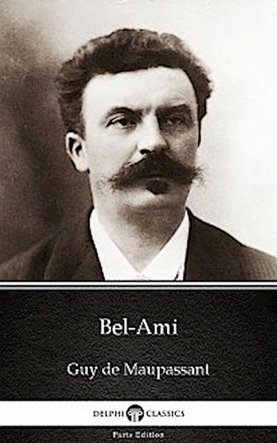 Bel-Ami by Guy de Maupassant - Delphi Classics (Illustrated)