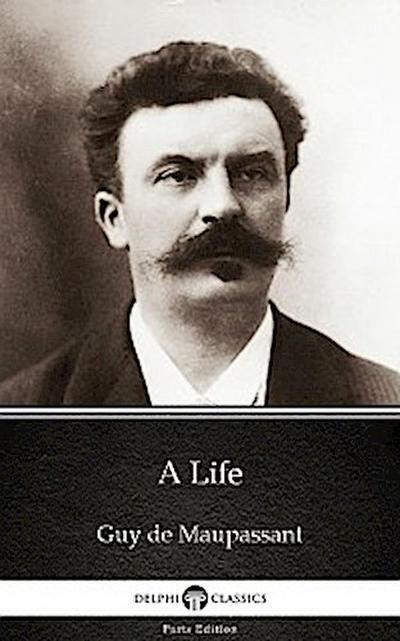 A Life by Guy de Maupassant - Delphi Classics (Illustrated)