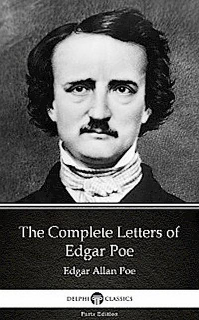 The Complete Letters of Edgar Poe by Edgar Allan Poe - Delphi Classics (Illustrated)