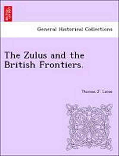 The Zulus and the British Frontiers.