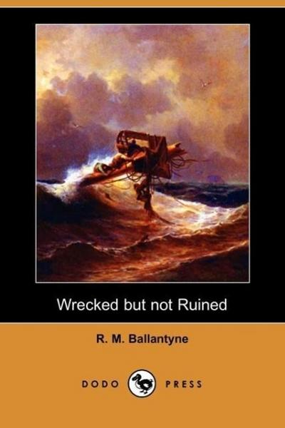 Wrecked But Not Ruined (Dodo Press)