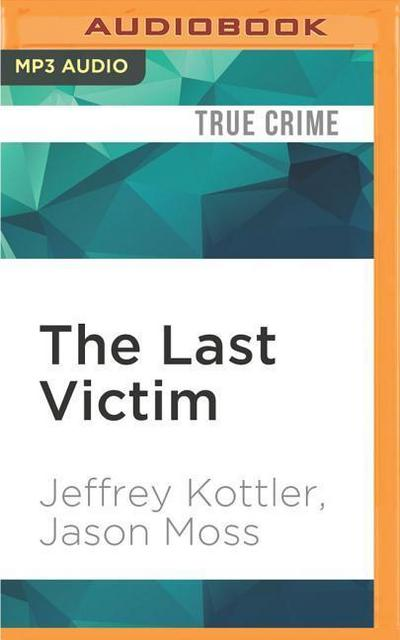 The Last Victim: A True-Life Journey Into the Mind of a Serial Killer