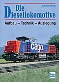 Die Diesellokomotive; Aufbau - Technik - Ausl ...