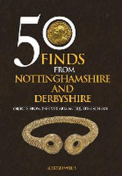 50 Finds From Nottinghamshire and Derbyshire
