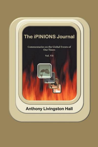 The Ipinions Journal: Commentaries on the Global Events of Our Times-Volume VII