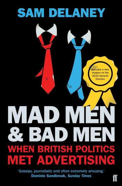 Mad Men and Bad Men: When British Politics Met Advertising