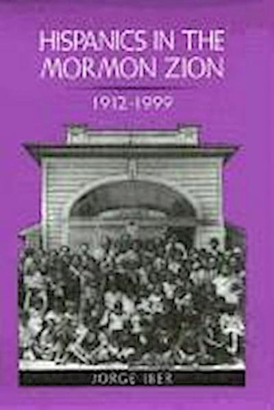 Hispanics in the Mormon Zion: 1912-1999