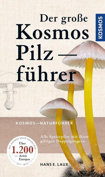 Der große Kosmos Pilzführer: Alle Speisepilze mit ihren giftigen Doppelgängern