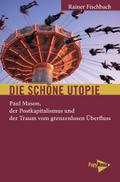Die schöne Utopie: Paul Mason, der Postkapitalismus und der Traum vom grenzenlosen Überfluss (Neue Kleine Bibliothek)