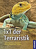 1 x 1 der Terraristik; Amphibien und Reptilie ...