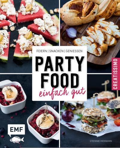 Partyfood - einfach gut: Feiern, snacken, genießen
