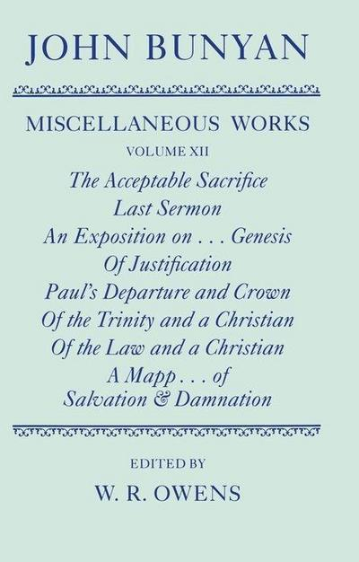 The Miscellaneous Works of John Bunyan, Volume 12: The Acceptable Sacrifice/Last Sermon/An Exposition On... Genesis/Of Justification/Paul's Departure