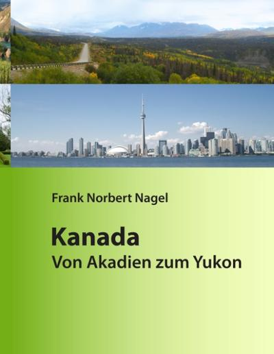Kanada: Von Akadien zum Yukon