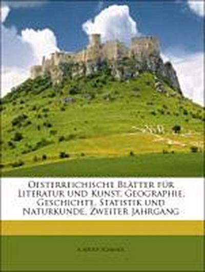 Oesterreichische Blätter für Literatur und Kunst, Geographie, Geschichte, Statistik und Naturkunde, Zweiter Jahrgang