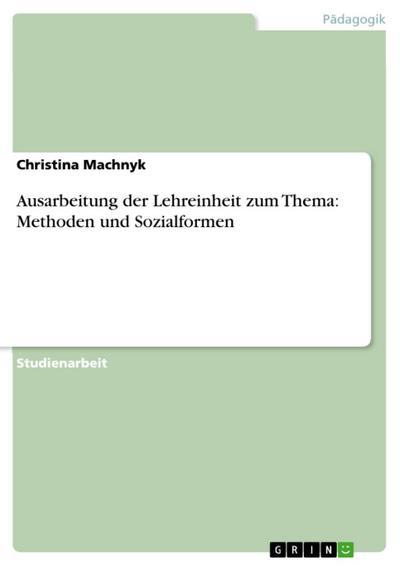 Ausarbeitung der Lehreinheit zum Thema:  Methoden und Sozialformen