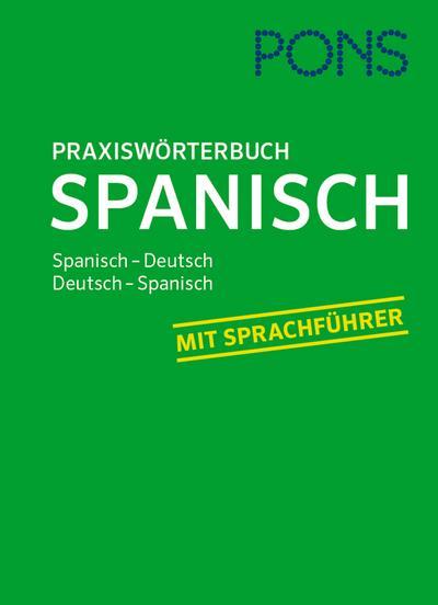 PONS Praxis-Wörterbuch Spanisch: Spanisch-Deutsch / Deutsch-Spanisch. Mit Sprachführer.