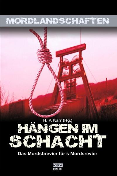 Hängen im Schacht: Das Mordsbrevier für's Mordsrevier (Mordlandschaften)