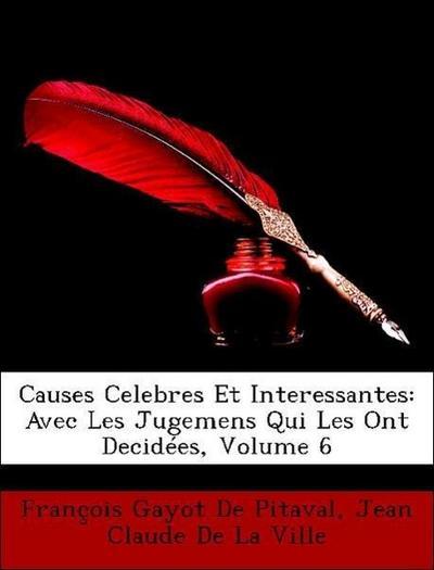 Causes Celebres Et Interessantes: Avec Les Jugemens Qui Les Ont Decidées, Volume 6