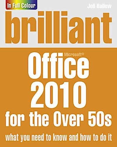 Brilliant Office 2010 for the Over 50s [Taschenbuch] by Ballew, Joli