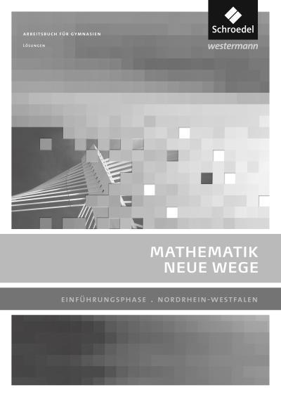 Mathematik Neue Wege SII. Lösungen. Einführungsphase. Nordrhein-Westfalen
