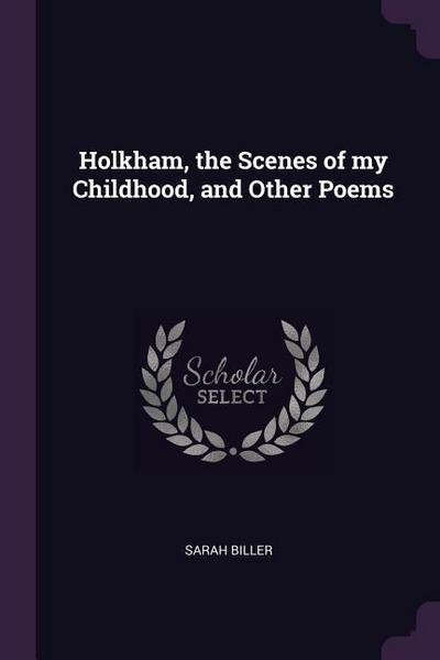 Holkham, the Scenes of My Childhood, and Other Poems