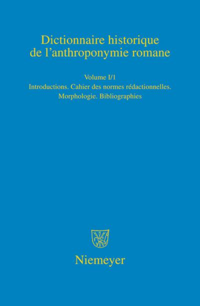 Dictionnaire historique de l'anthroponymie romane (Patronymica Romanica) I/1. Introduction. Cahier des normes rédactionelles. Morphologie. Abréviations et sigles