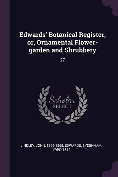 Edwards' Botanical Register, Or, Ornamental Flower-Garden and Shrubbery: 27
