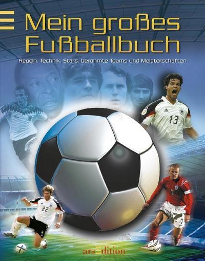 Mein großes Fußballbuch. Regeln, Technik, Stars, berühmte Teams & Meisterschaften